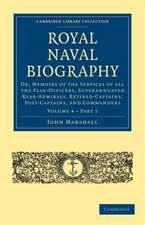 Royal Naval Biography: Or, Memoirs of the Services of All the Flag-Officers, Superannuated Rear-Admirals, Retired-Captains, Post-Captains, and Commanders