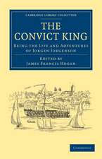 The Convict King: Being the Life and Adventures of Jorgen Jorgenson