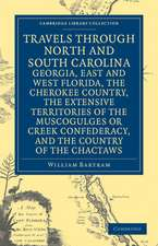 Travels through North and South Carolina, Georgia, East and West Florida, the Cherokee Country, the Extensive Territories of the Muscogulges or Creek Confederacy, and the Country of the Chactaws