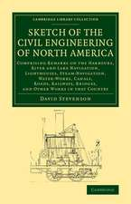 Sketch of the Civil Engineering of North America: Comprising Remarks on the Harbours, River and Lake Navigation, Lighthouses, Steam-Navigation, Water-Works, Canals, Roads, Railways, Bridges, and Other Works in that Country