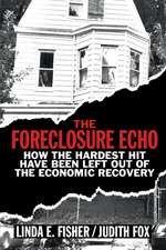 The Foreclosure Echo: How the Hardest Hit Have Been Left Out of the Economic Recovery