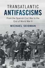 Transatlantic Antifascisms: From the Spanish Civil War to the End of World War II