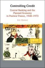 Controlling Credit: Central Banking and the Planned Economy in Postwar France, 1948–1973