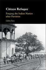 Citizen Refugee  : Forging the Indian Nation after Partition
