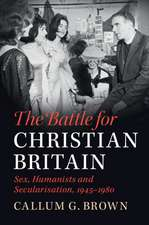 The Battle for Christian Britain: Sex, Humanists and Secularisation, 1945–1980