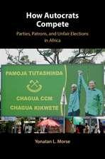 How Autocrats Compete: Parties, Patrons, and Unfair Elections in Africa