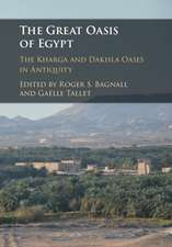 The Great Oasis of Egypt: The Kharga and Dakhla Oases in Antiquity