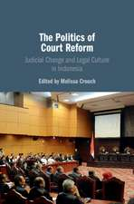 The Politics of Court Reform: Judicial Change and Legal Culture in Indonesia