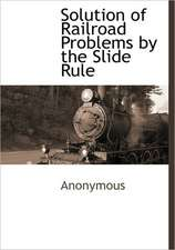 Solution of Railroad Problems by the Slide Rule