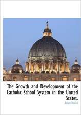 The Growth and Development of the Catholic School System in the United States.