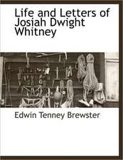 Life and Letters of Josiah Dwight Whitney