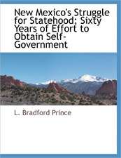 New Mexico's Struggle for Statehood; Sixty Years of Effort to Obtain Self-Government