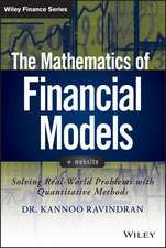 The Mathematics of Financial Models: Solving Real–World Problems with Quantitative Methods