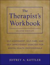 The Therapist′s Workbook: Self–Assessment, Self–Care, and Self–Improvement Exercises for Mental Health Professionals