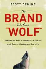 The Brand Who Cried Wolf: Deliver on Your Company′s Promise and Create Customers for Life