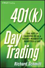 401(k) Day Trading: The Art of Cashing in on a Shaky Market in Minutes a Day