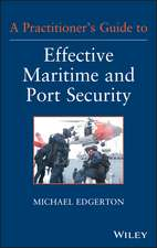 A Practitioner′s Guide to Effective Maritime and Port Security