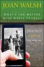 What's the Matter with White People?:  Why We Long for a Golden Age That Never Was