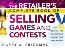 The Retailer′s Complete Book of Selling Games and Contests: Over 100 Selling Games for Increasing on–the–floor Performance