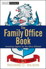 The Family Office Book: Investing Capital for the Ultra–Affluent