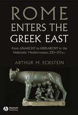 Rome Enters the Greek East: From Anarchy to Hierarchy in the Hellenistic Mediterranean, 230–170 BC