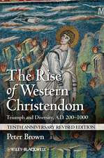 The Rise of Western Christendom: Triumph and Diversity, A.D. 200–1000