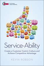 Service–Ability: Create a Customer Centric Culture and Achieve Competitive Advantage