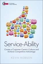 Service–Ability: Create a Customer Centric Culture and Achieve Competitive Advantage