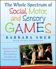 The Whole Spectrum of Social, Motor and Sensory Games: Using Every Child′s Natural Love of Play to Enhance Key Skills and Promote Inclusion