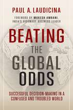 Beating the Global Odds: Successful Decision–making in a Confused and Troubled World