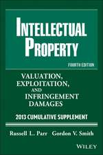 Intellectual Property, Cumulative Supplement:  Valuation, Exploitation, and Infringement Damages