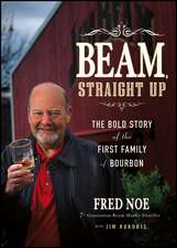 Beam, Straight Up: The Bold Story of the First Family of Bourbon