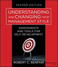 Understanding and Changing Your Management Style: Assessments and Tools for Self–Development