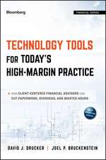 Technology Tools for Today′s High–Margin Practice: How Client–Centered Financial Advisors Can Cut Paperwork, Overhead, and Wasted Hours