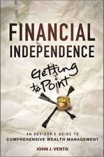 Financial Independence (Getting to Point X): An Advisor′s Guide to Comprehensive Wealth Management