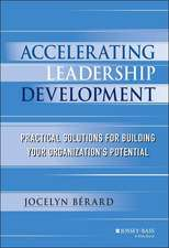 Accelerating Leadership Development: Practical Solutions for Building Your Organization′s Potential