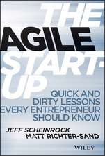 The Agile Start–Up: Quick and Dirty Lessons Every Entrepreneur Should Know