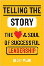 Telling the Story: The Heart and Soul of Successful Leadership