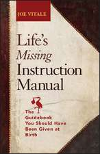 Life′s Missing Instruction Manual: The Guidebook You Should Have Been Given at Birth