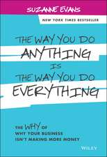 The Way You Do Anything is the Way You Do Everything: The Why of Why Your Business Isn′t Making More Money