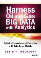 Harness Oil and Gas Big Data with Analytics: Optimize Exploration and Production with Data–Driven Models
