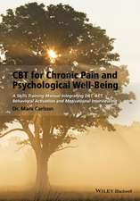 CBT for Chronic Pain and Psychological Well–Being: A Skills Training Manual Integrating DBT, ACT, Behavioral Activation and Motivational Interviewing