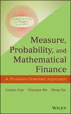 Measure, Probability, and Mathematical Finance: A Problem–Oriented Approach