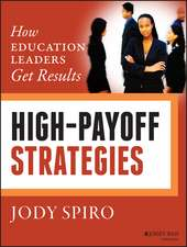 High–Payoff Strategies: How Education Leaders Get Results