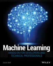 Machine Learning: Hands–On for Developers and Technical Professionals