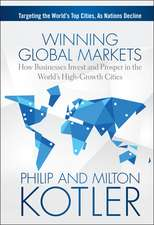 Winning Global Markets: How Businesses Invest and Prosper in the World′s High–Growth Cities