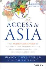 Access to Asia: Your Multicultural Guide to Building Trust, Inspiring Respect, and Creating Long–Lasting Business Relationships