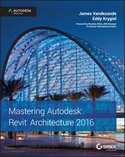 Mastering Autodesk Revit Architecture 2016: Autodesk Official Press