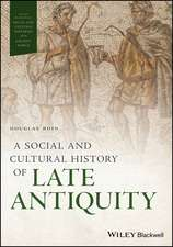 A Social and Cultural History of Late Antiquity