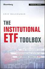 The Institutional ETF Toolbox: How Institutions Can Understand and Utilize the Fast–Growing World of ETFs